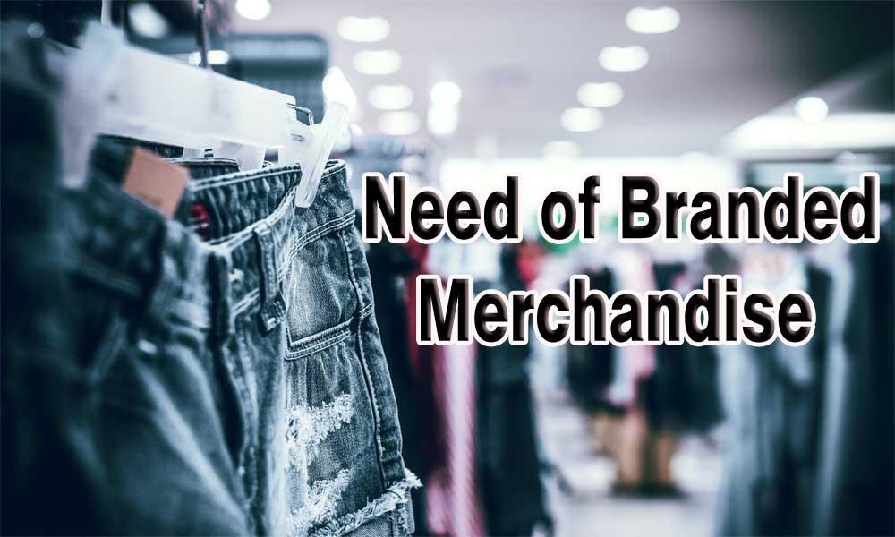 Need of Branded Merchandise