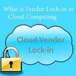 What is Vendor Lock-in in Cloud Computing