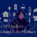 Effects of Modern Technologies on Human