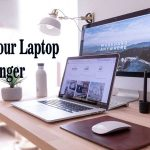 Follow These Suggestions to Make Your Laptop Last Longer