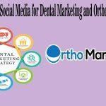 Social Media for Dental Marketing and Ortho Marketing