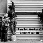 Law for Workers' Compensation