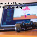 Reasons to Buy a Gaming Laptop