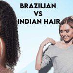 Brazilian vs Indian Hair