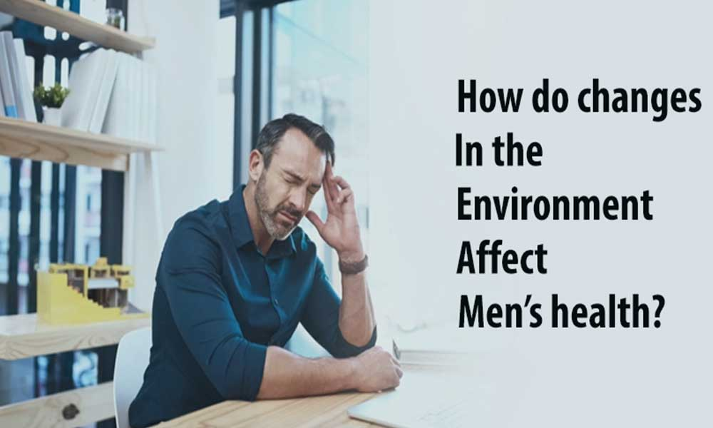 Changes in the Environment Affect Men's Health